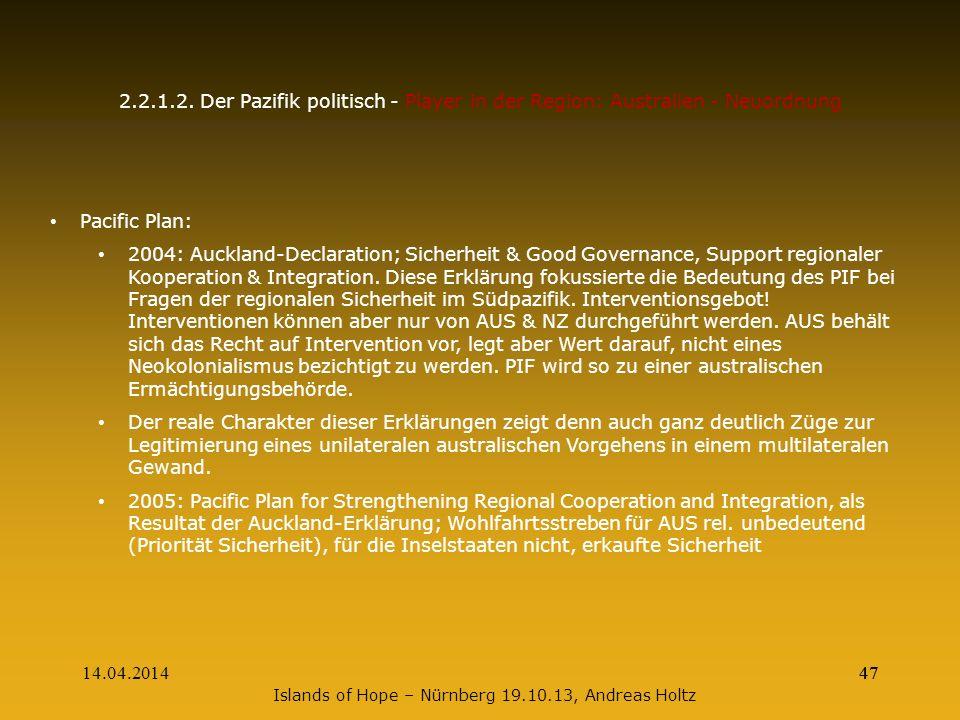 14.04.201447 2.2.1.2. Der Pazifik politisch - Player in der Region: Australien - Neuordnung Pacific Plan: 2004: Auckland-Declaration; Sicherheit & Goo