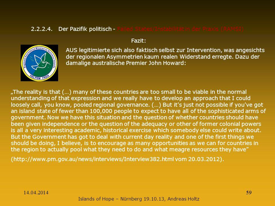 14.04.201459 2.2.2.4.Der Pazifik politisch - Failed States/Instabilität in der Praxis (RAMSI) Fazit: AUS legitimierte sich also faktisch selbst zur In