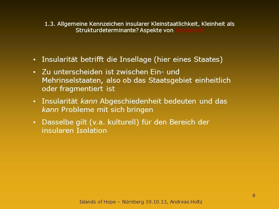 6 Islands of Hope – Nürnberg 19.10.13, Andreas Holtz 1.3. Allgemeine Kennzeichen insularer Kleinstaatlichkeit, Kleinheit als Strukturdeterminante? Asp