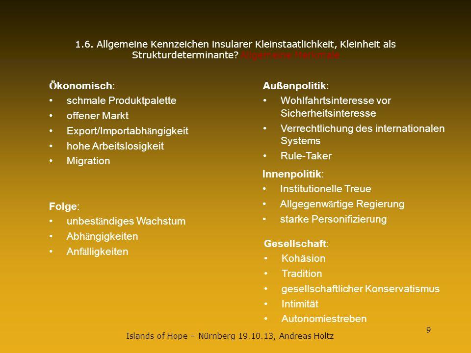 9 1.6. Allgemeine Kennzeichen insularer Kleinstaatlichkeit, Kleinheit als Strukturdeterminante? Allgemeine Merkmale Ö konomisch: schmale Produktpalett