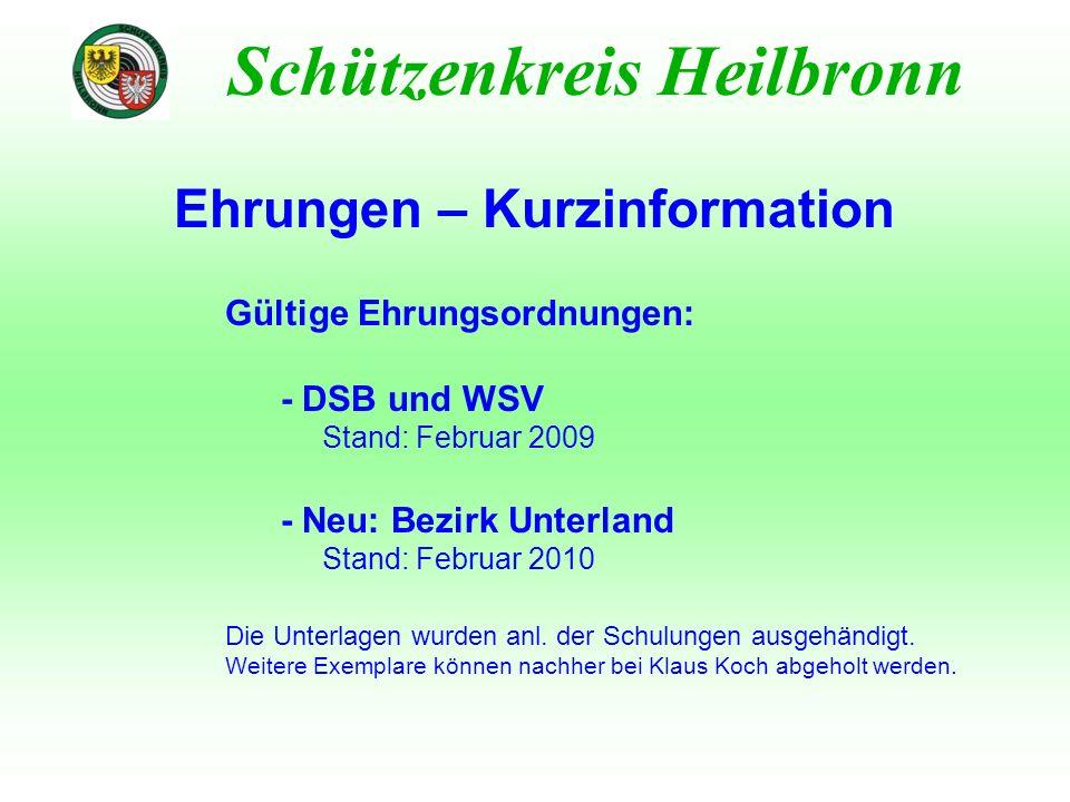 Ehrungen – Kurzinformation Schützenkreis Heilbronn Gültige Ehrungsordnungen: - DSB und WSV Stand: Februar 2009 - Neu: Bezirk Unterland Stand: Februar