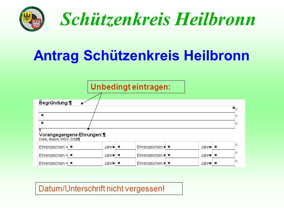Schützenkreis Heilbronn Unbedingt eintragen: Antrag Schützenkreis Heilbronn Datum/Unterschrift nicht vergessen!