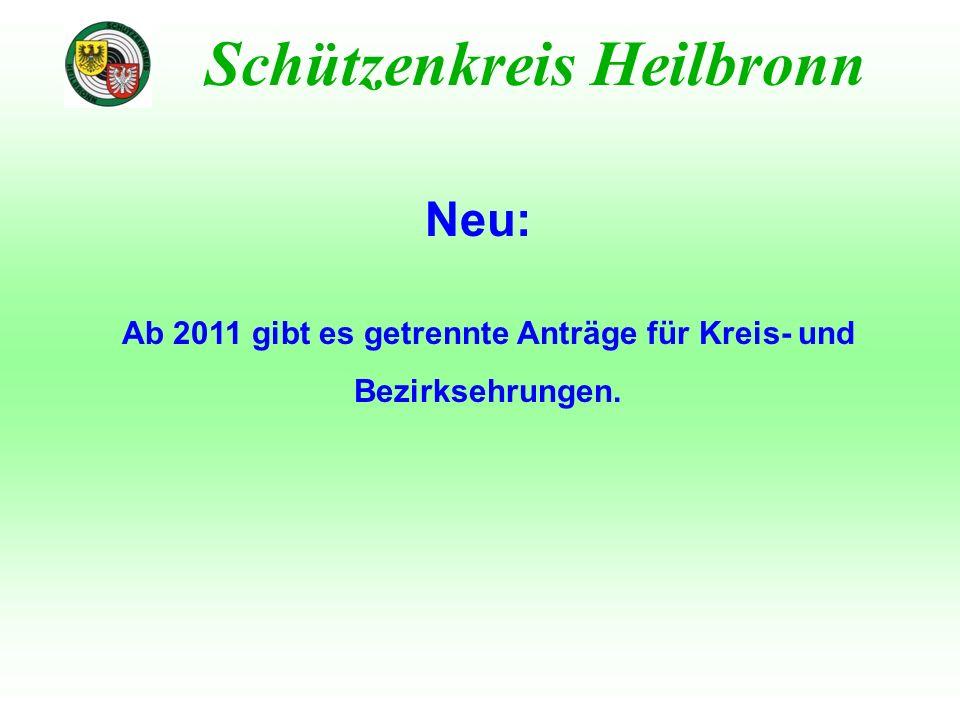 Neu: Schützenkreis Heilbronn Ab 2011 gibt es getrennte Anträge für Kreis- und Bezirksehrungen.