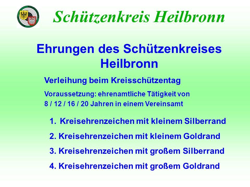 Ehrungen des Bezirks Unterland Schützenkreis Heilbronn Verleihung beim Bezirksschützentag Voraussetzung: besondere Verdienste im Verein, Schützenkreis oder Schützenbezirk und mindestens 5 Jahre Mitgliedschaft in einem Verein des Bezirks Unterland 1.