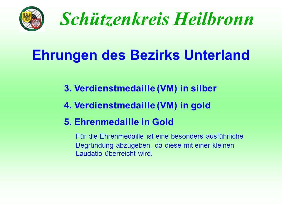 Ehrungen des Bezirks Unterland Schützenkreis Heilbronn 3. Verdienstmedaille (VM) in silber 4. Verdienstmedaille (VM) in gold 5. Ehrenmedaille in Gold