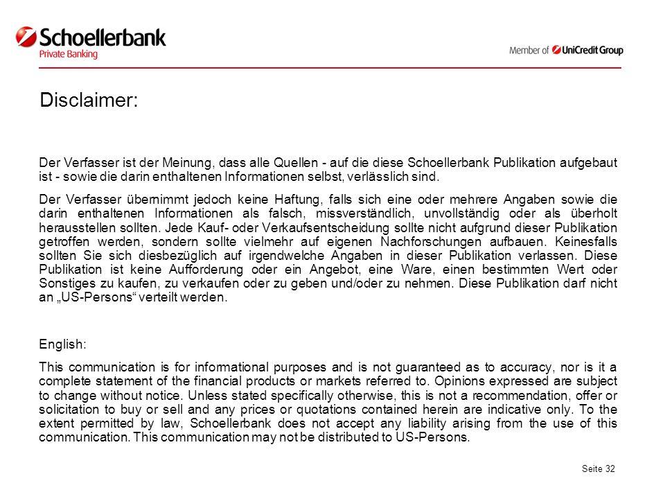 Seite 32 Disclaimer: Der Verfasser ist der Meinung, dass alle Quellen - auf die diese Schoellerbank Publikation aufgebaut ist - sowie die darin enthaltenen Informationen selbst, verlässlich sind.