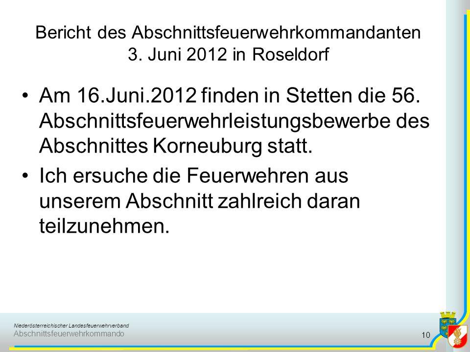 Niederösterreichischer Landesfeuerwehrverband Abschnittsfeuerwehrkommando Bericht des Abschnittsfeuerwehrkommandanten 3. Juni 2012 in Roseldorf Am 16.