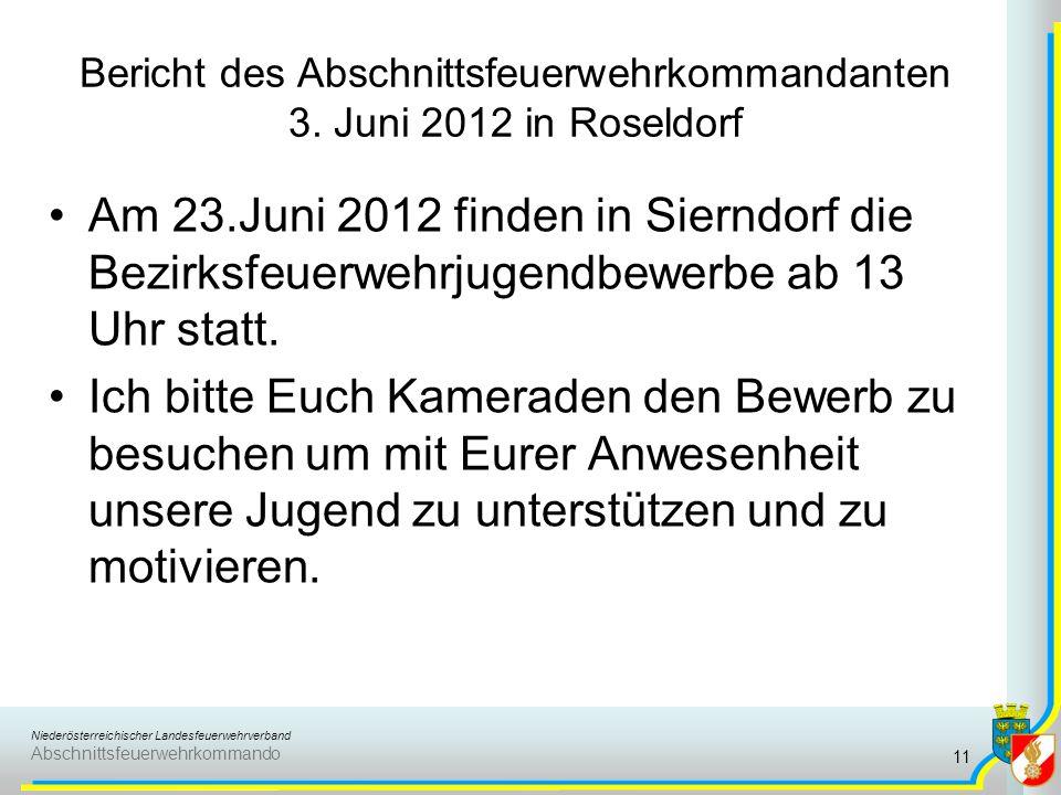 Niederösterreichischer Landesfeuerwehrverband Abschnittsfeuerwehrkommando Bericht des Abschnittsfeuerwehrkommandanten 3. Juni 2012 in Roseldorf Am 23.