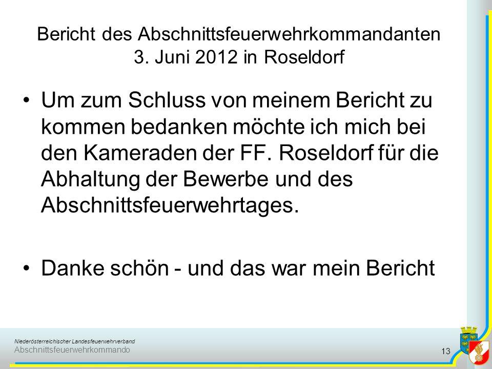 Niederösterreichischer Landesfeuerwehrverband Abschnittsfeuerwehrkommando Bericht des Abschnittsfeuerwehrkommandanten 3. Juni 2012 in Roseldorf Um zum