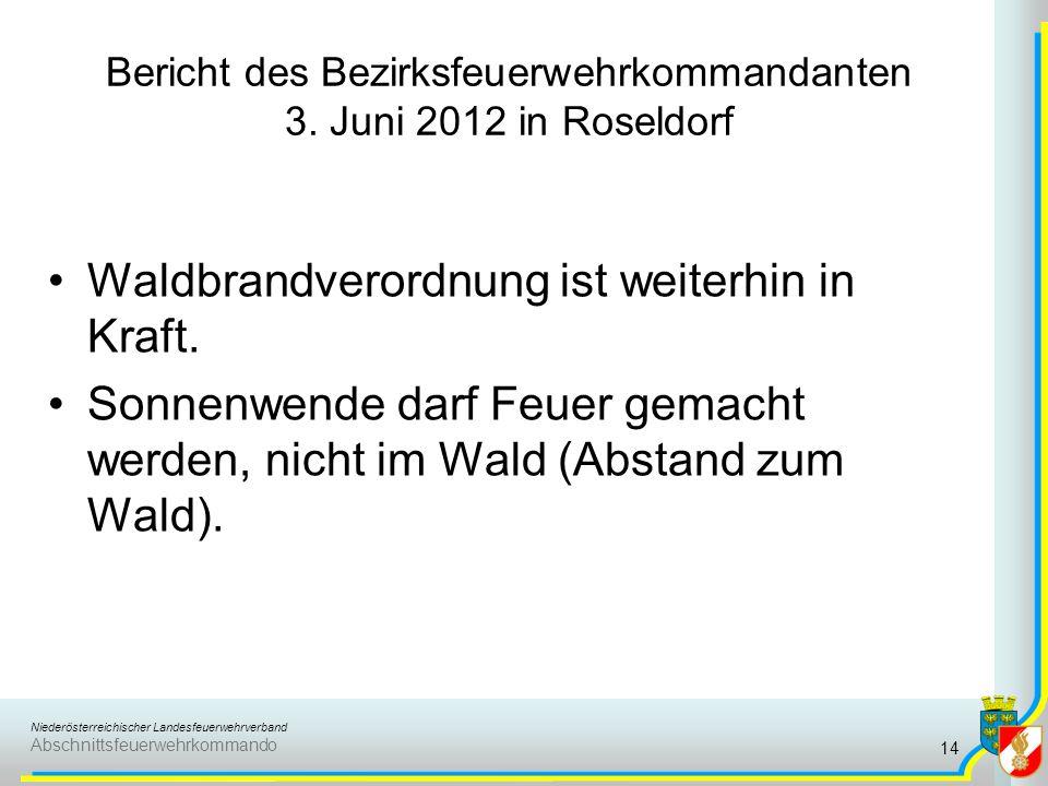Niederösterreichischer Landesfeuerwehrverband Abschnittsfeuerwehrkommando Bericht des Bezirksfeuerwehrkommandanten 3. Juni 2012 in Roseldorf Waldbrand