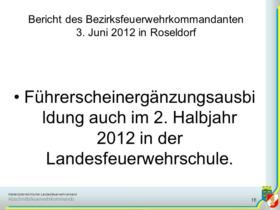 Niederösterreichischer Landesfeuerwehrverband Abschnittsfeuerwehrkommando Bericht des Bezirksfeuerwehrkommandanten 3. Juni 2012 in Roseldorf Führersch