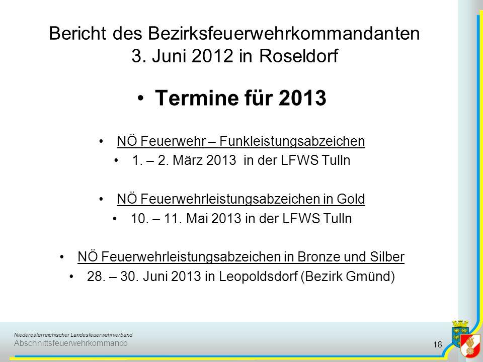 Niederösterreichischer Landesfeuerwehrverband Abschnittsfeuerwehrkommando Bericht des Bezirksfeuerwehrkommandanten 3. Juni 2012 in Roseldorf Termine f