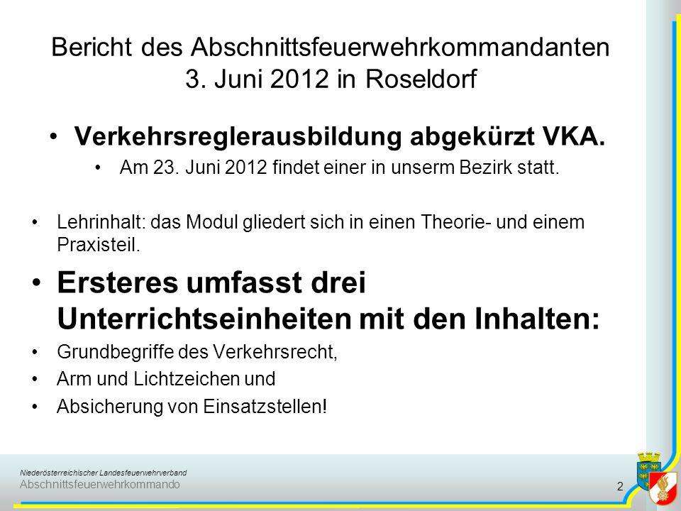 Niederösterreichischer Landesfeuerwehrverband Abschnittsfeuerwehrkommando Bericht des Abschnittsfeuerwehrkommandanten 3. Juni 2012 in Roseldorf Verkeh