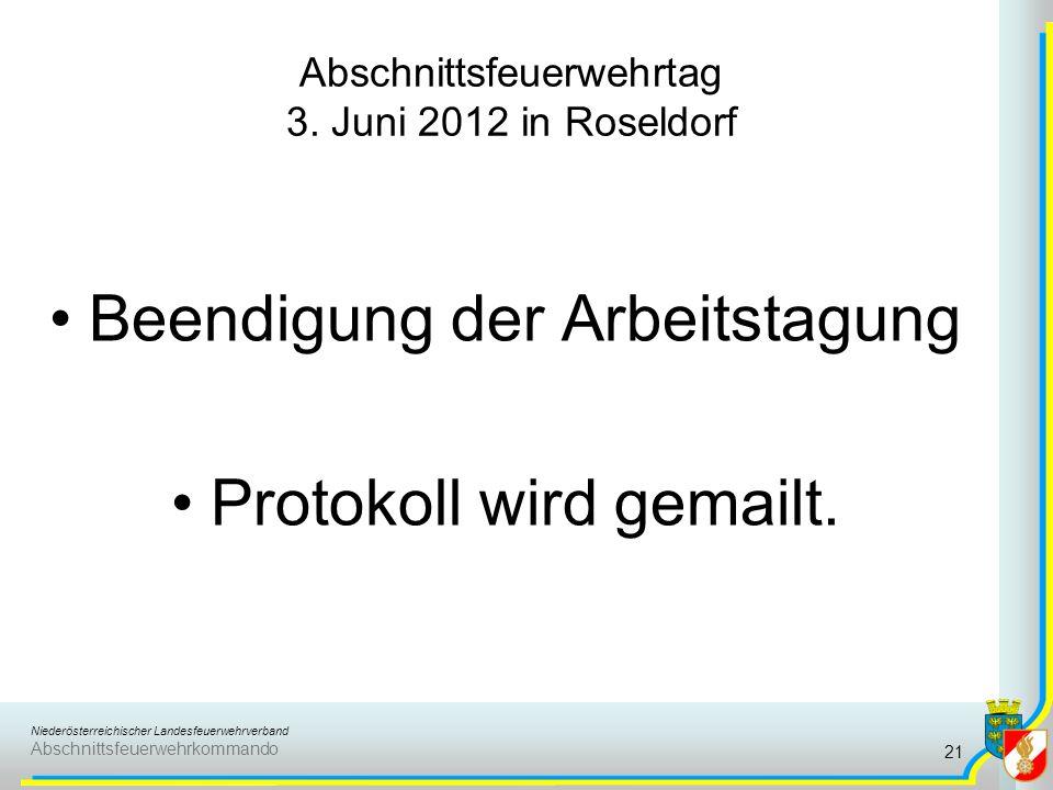 Niederösterreichischer Landesfeuerwehrverband Abschnittsfeuerwehrkommando Abschnittsfeuerwehrtag 3. Juni 2012 in Roseldorf Beendigung der Arbeitstagun