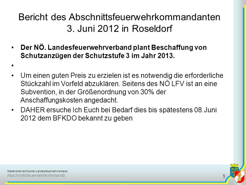 Niederösterreichischer Landesfeuerwehrverband Abschnittsfeuerwehrkommando Bericht des Abschnittsfeuerwehrkommandanten 3. Juni 2012 in Roseldorf Der NÖ