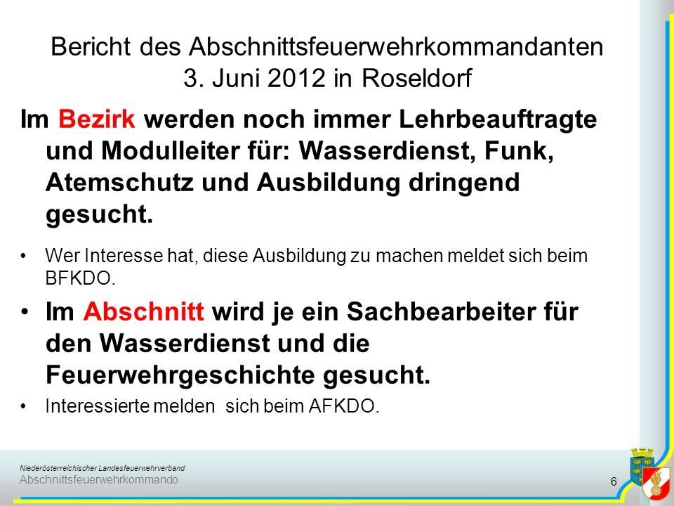 Niederösterreichischer Landesfeuerwehrverband Abschnittsfeuerwehrkommando Bericht des Abschnittsfeuerwehrkommandanten 3. Juni 2012 in Roseldorf Im Bez