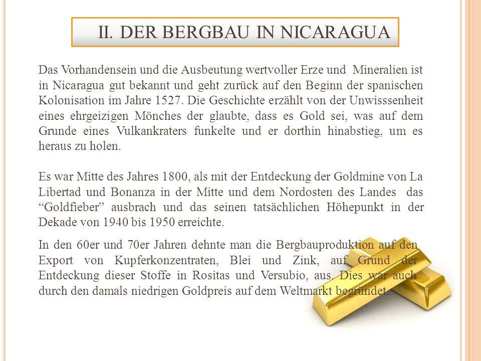 Das Vorhandensein und die Ausbeutung wertvoller Erze und Mineralien ist in Nicaragua gut bekannt und geht zurück auf den Beginn der spanischen Kolonis
