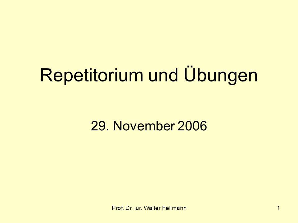Prof. Dr. iur. Walter Fellmann1 Repetitorium und Übungen 29. November 2006