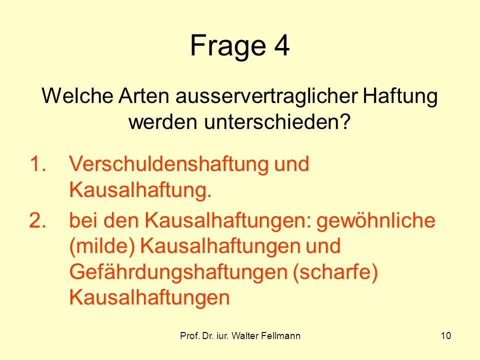 Prof. Dr. iur. Walter Fellmann10 Frage 4 Welche Arten ausservertraglicher Haftung werden unterschieden? 1.Verschuldenshaftung und Kausalhaftung. 2.bei