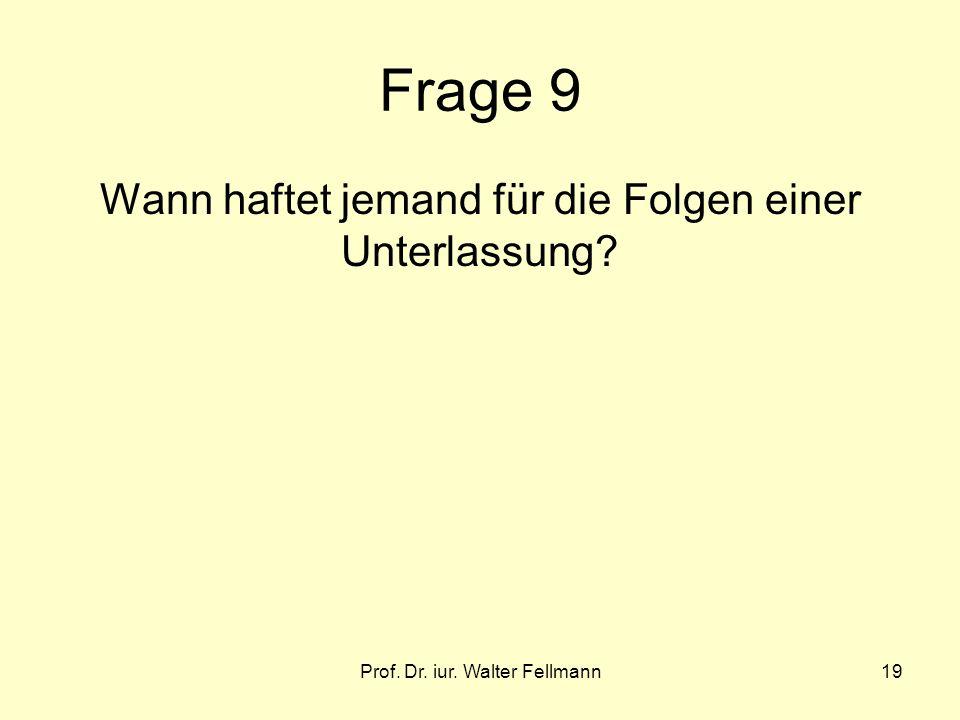Prof. Dr. iur. Walter Fellmann19 Frage 9 Wann haftet jemand für die Folgen einer Unterlassung?