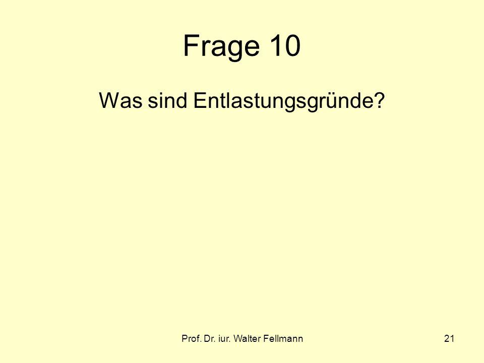 Prof. Dr. iur. Walter Fellmann21 Frage 10 Was sind Entlastungsgründe?