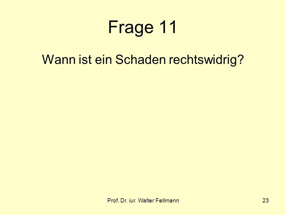 Prof. Dr. iur. Walter Fellmann23 Frage 11 Wann ist ein Schaden rechtswidrig?