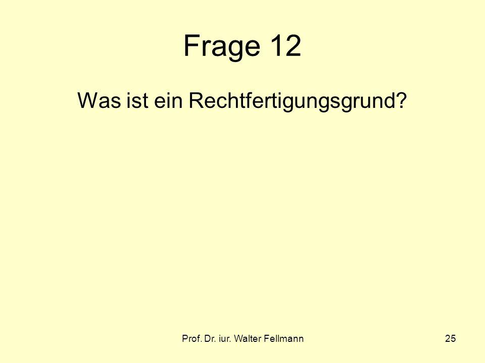 Prof. Dr. iur. Walter Fellmann25 Frage 12 Was ist ein Rechtfertigungsgrund?