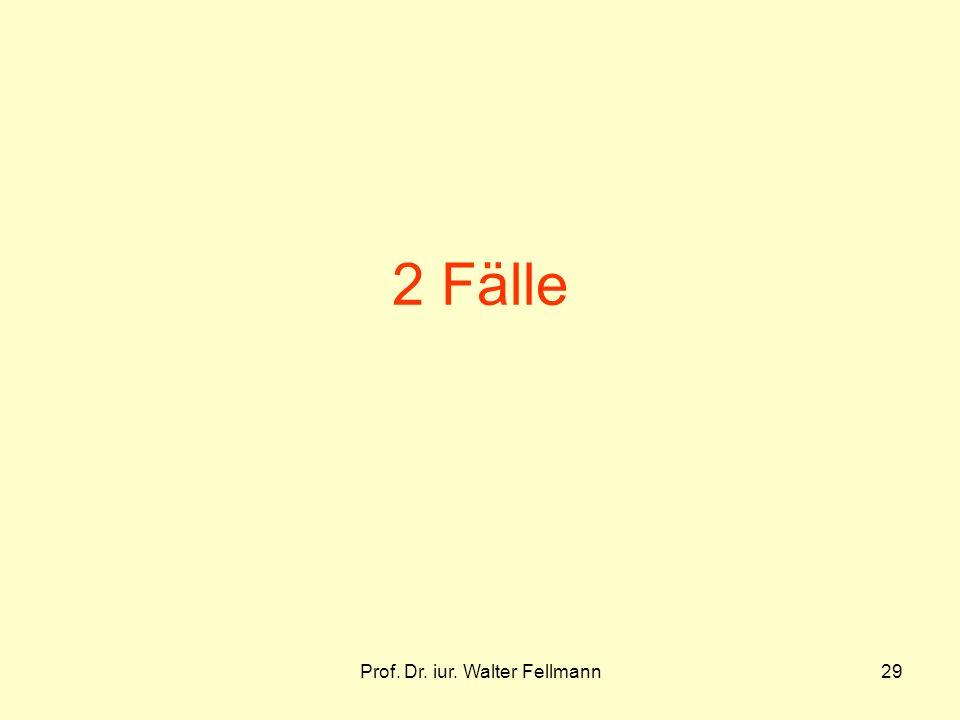 Prof. Dr. iur. Walter Fellmann29 2 Fälle