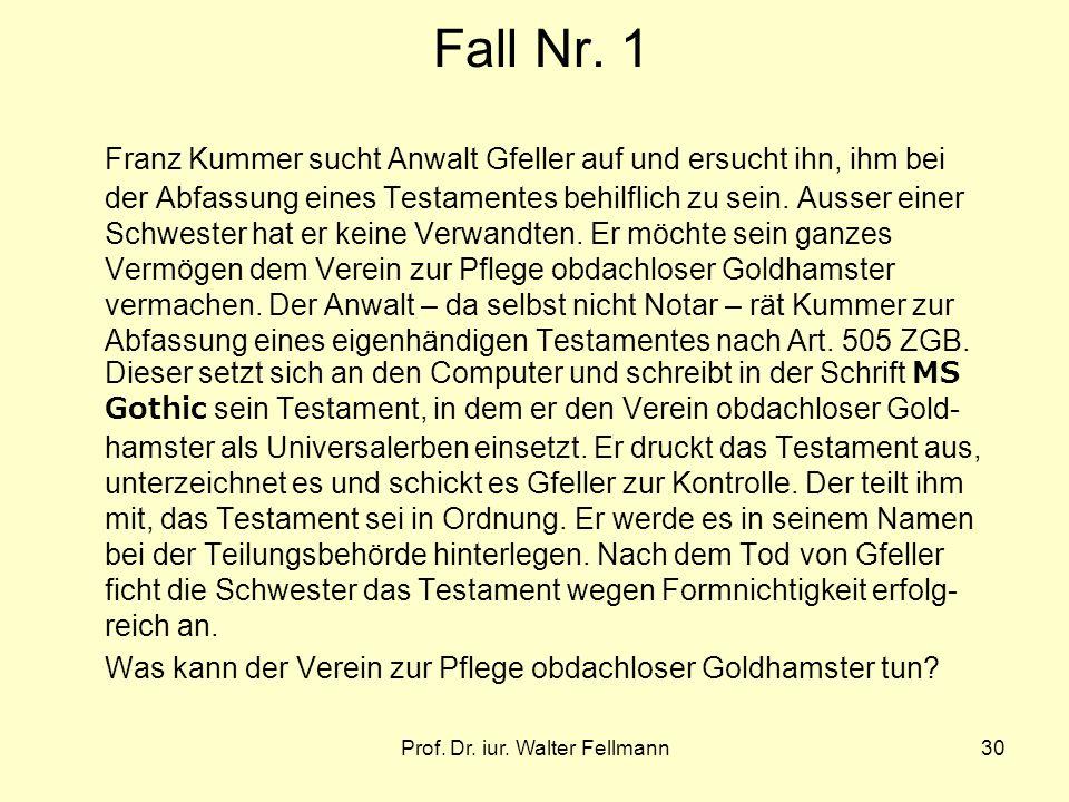 Prof. Dr. iur. Walter Fellmann30 Fall Nr. 1 Franz Kummer sucht Anwalt Gfeller auf und ersucht ihn, ihm bei der Abfassung eines Testamentes behilflich