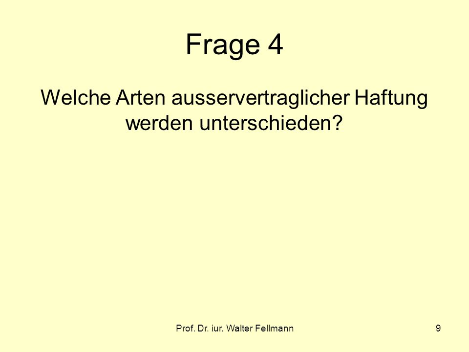 Prof. Dr. iur. Walter Fellmann9 Frage 4 Welche Arten ausservertraglicher Haftung werden unterschieden?