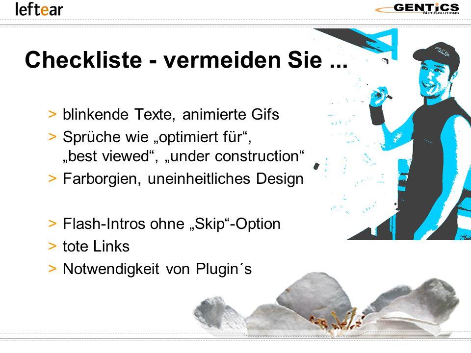 Checkliste - vermeiden Sie... >blinkende Texte, animierte Gifs >Sprüche wie optimiert für, best viewed, under construction >Farborgien, uneinheitliche