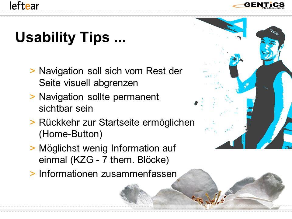 Usability Tips... >Navigation soll sich vom Rest der Seite visuell abgrenzen >Navigation sollte permanent sichtbar sein >Rückkehr zur Startseite ermög
