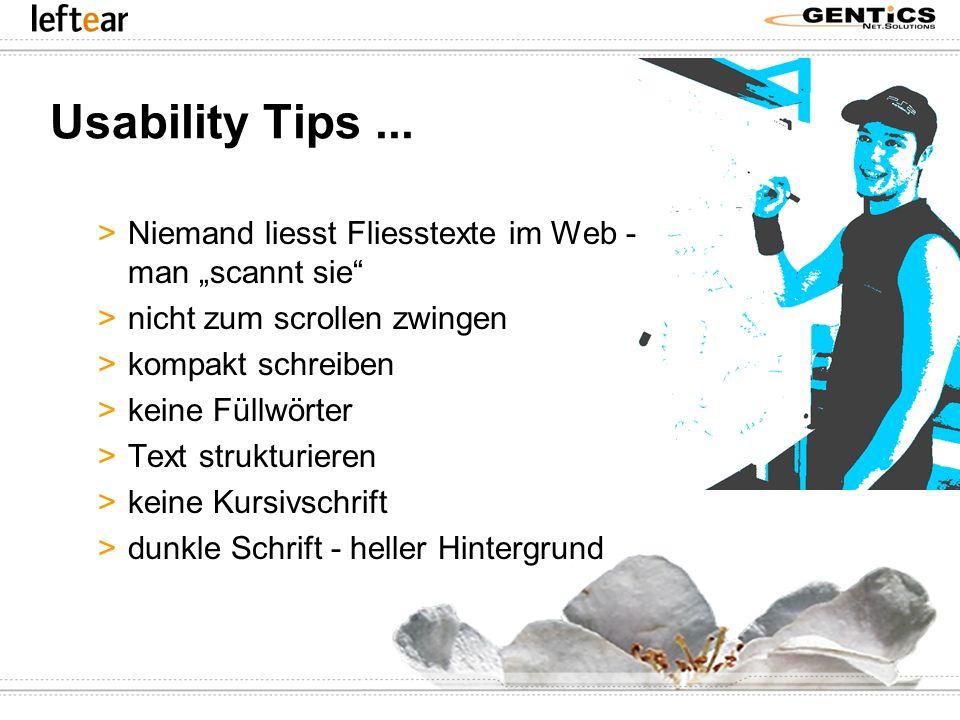 Usability Tips... >Niemand liesst Fliesstexte im Web - man scannt sie >nicht zum scrollen zwingen >kompakt schreiben >keine Füllwörter >Text strukturi