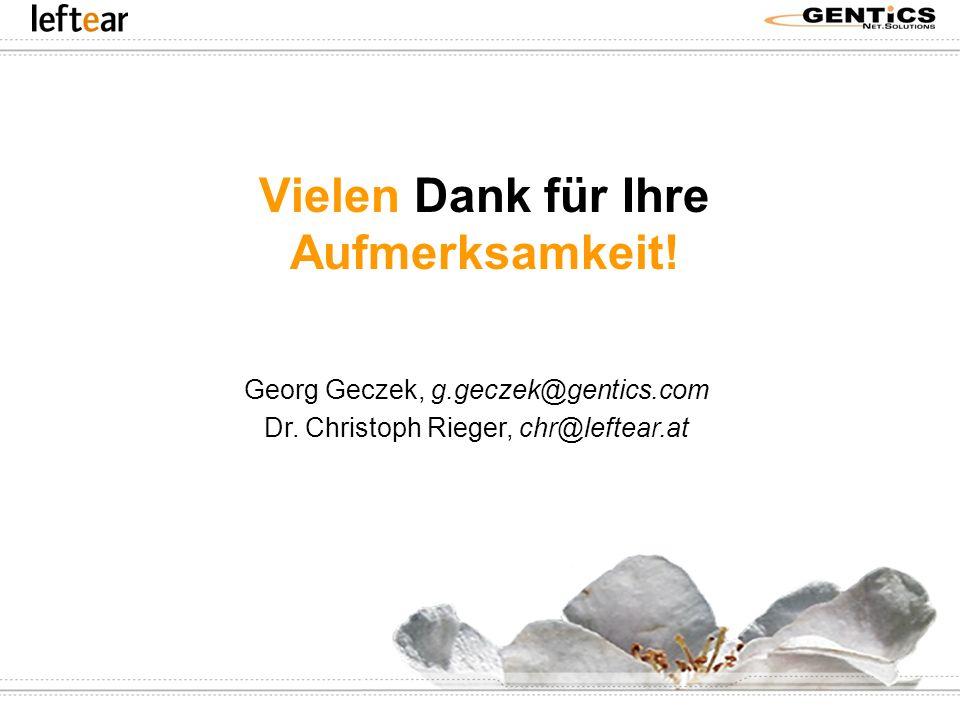 Vielen Dank für Ihre Aufmerksamkeit! Georg Geczek, g.geczek@gentics.com Dr. Christoph Rieger, chr@leftear.at