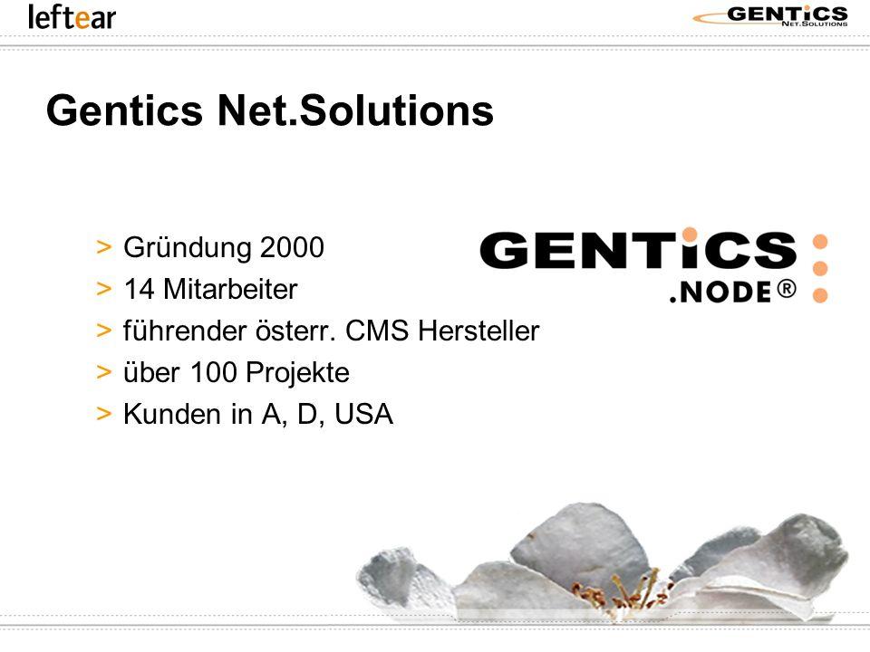 Gentics Net.Solutions >Gründung 2000 >14 Mitarbeiter >führender österr. CMS Hersteller >über 100 Projekte >Kunden in A, D, USA