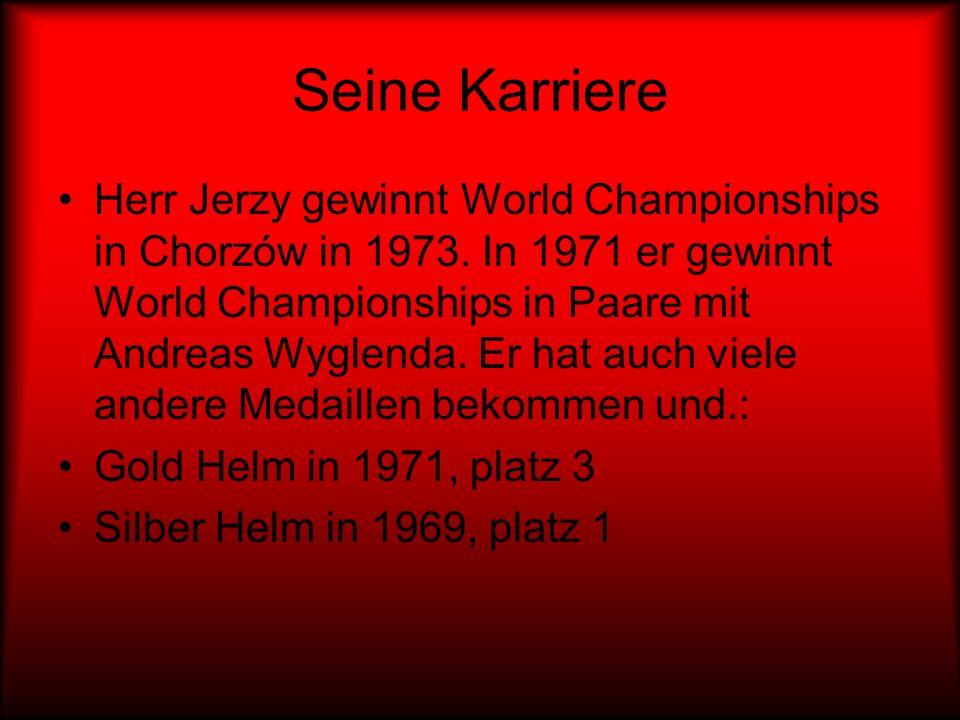 Seine Karriere Herr Jerzy gewinnt World Championships in Chorzów in 1973. In 1971 er gewinnt World Championships in Paare mit Andreas Wyglenda. Er hat