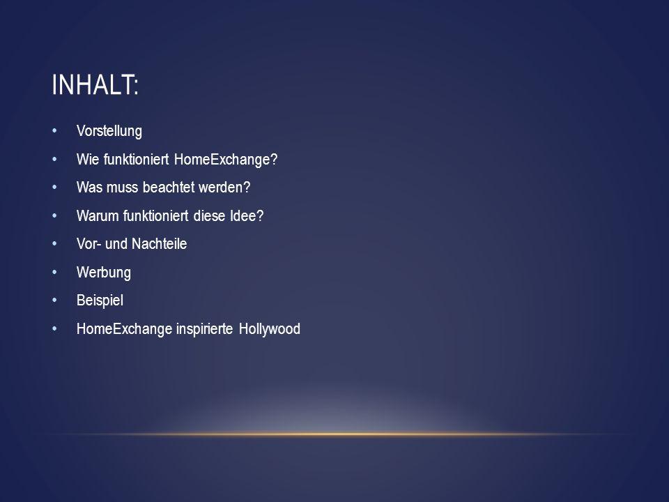 INHALT: Vorstellung Wie funktioniert HomeExchange? Was muss beachtet werden? Warum funktioniert diese Idee? Vor- und Nachteile Werbung Beispiel HomeEx