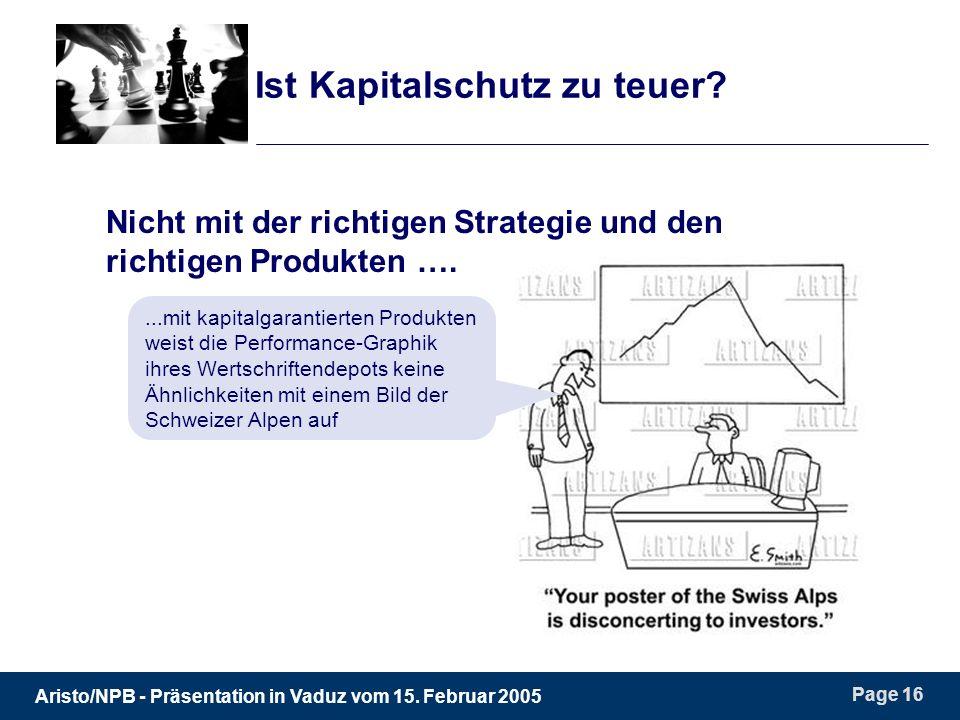 Aristo/NPB - Präsentation in Vaduz vom 15. Februar 2005 Page 16 Ist Kapitalschutz zu teuer.
