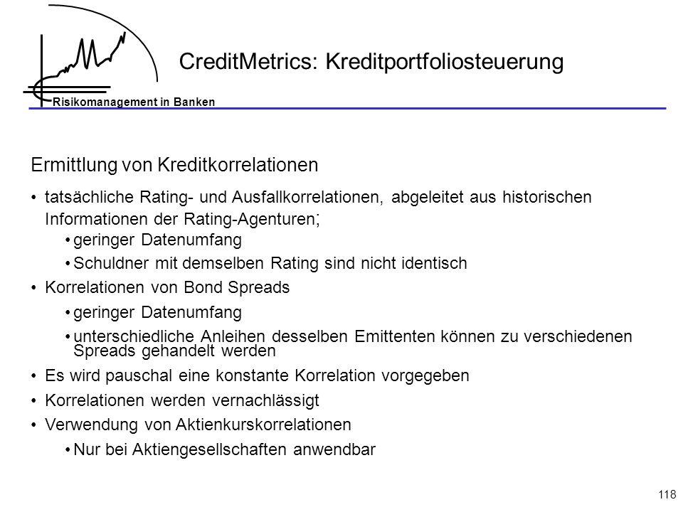 Risikomanagement in Banken 118 Ermittlung von Kreditkorrelationen tatsächliche Rating- und Ausfallkorrelationen, abgeleitet aus historischen Informati