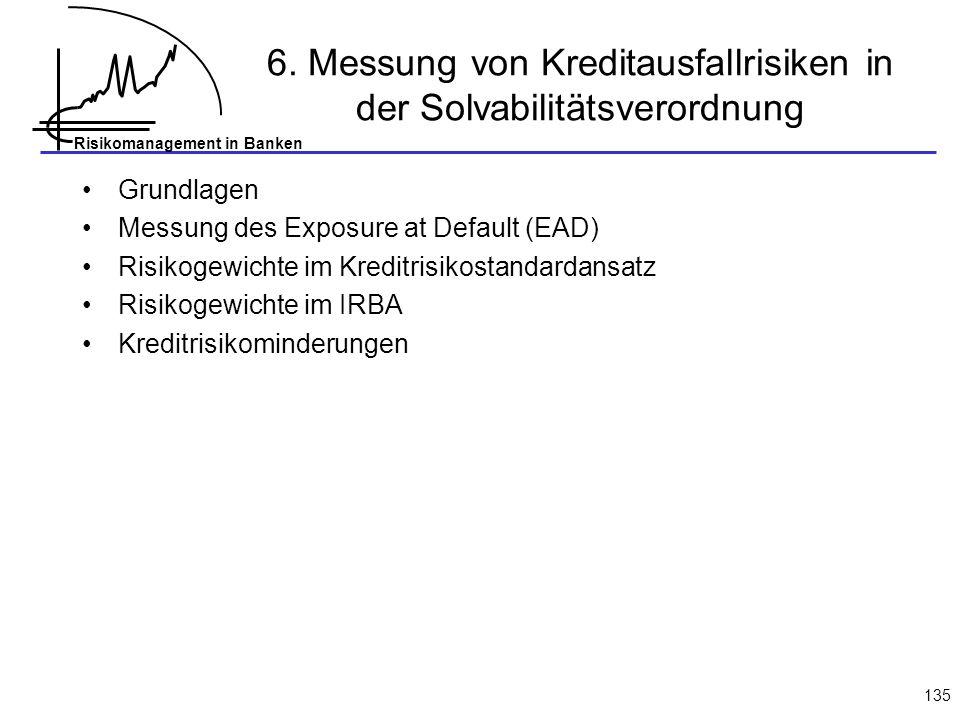 Risikomanagement in Banken 135 6. Messung von Kreditausfallrisiken in der Solvabilitätsverordnung Grundlagen Messung des Exposure at Default (EAD) Ris