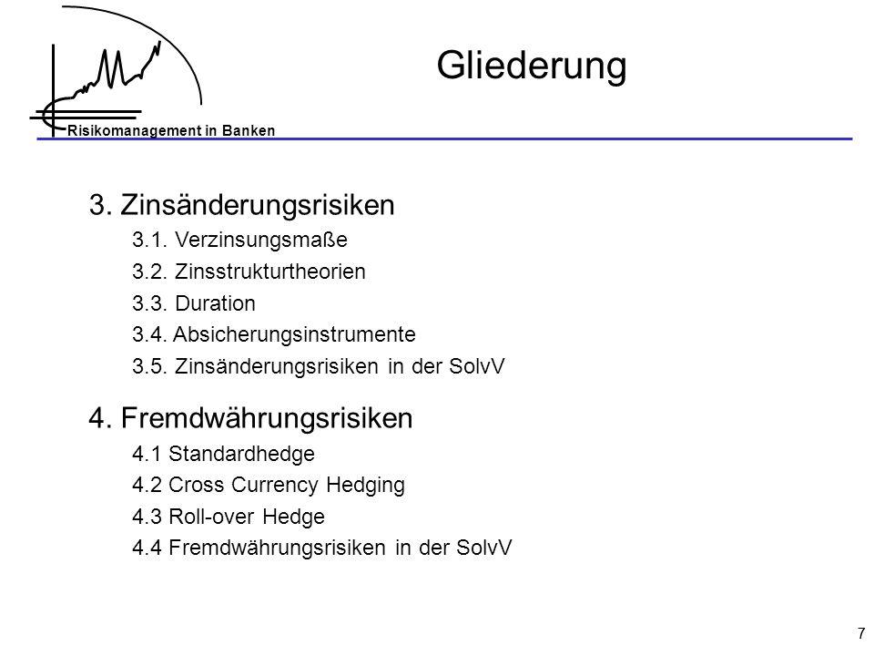 Risikomanagement in Banken 77 Gliederung 3. Zinsänderungsrisiken 3.1. Verzinsungsmaße 3.2. Zinsstrukturtheorien 3.3. Duration 3.4. Absicherungsinstrum