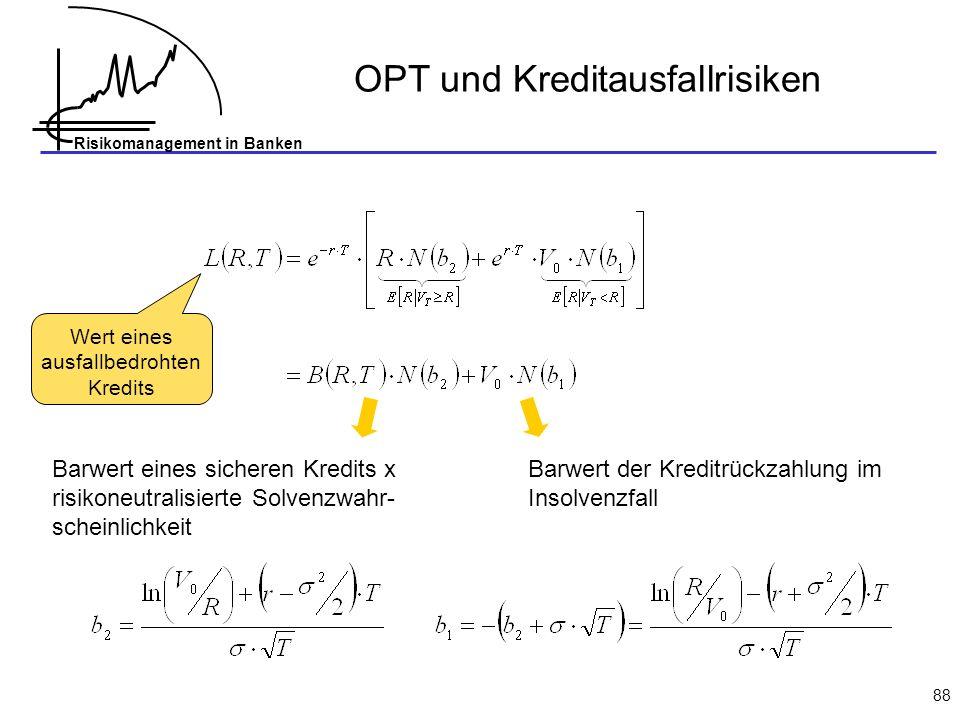 Risikomanagement in Banken 88 OPT und Kreditausfallrisiken Barwert eines sicheren Kredits x risikoneutralisierte Solvenzwahr- scheinlichkeit Barwert d