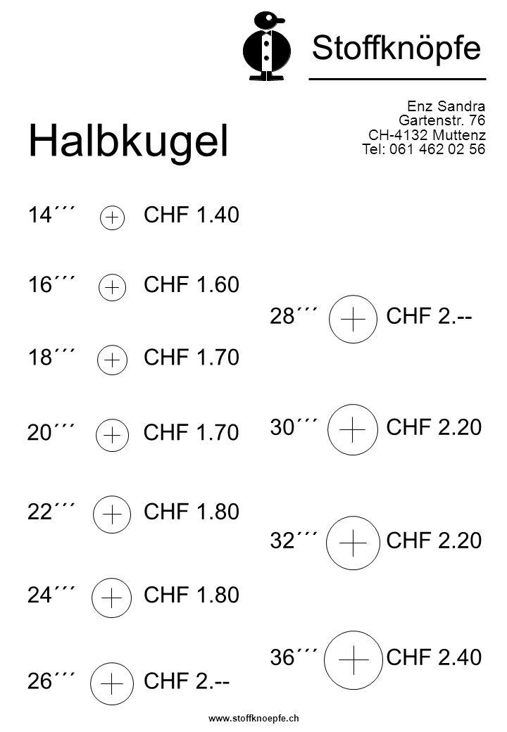 Halbkugel Enz Sandra Gartenstr. 76 CH-4132 Muttenz Tel: 061 462 02 56 36´´´ CHF 2.40 30´´´ CHF 2.20 32´´´ CHF 2.20 28´´´ CHF 2.-- 24´´´ CHF 1.80 18´´´
