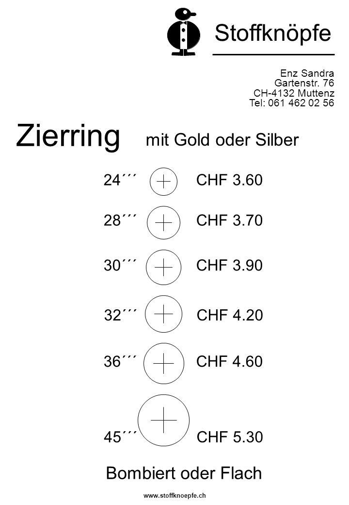 Zierring Enz Sandra Gartenstr. 76 CH-4132 Muttenz Tel: 061 462 02 56 Stoffknöpfe mit Gold oder Silber Bombiert oder Flach www.stoffknoepfe.ch 24´´´ CH