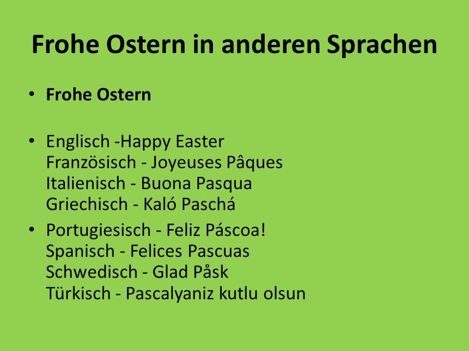 Frohe Ostern in anderen Sprachen Frohe Ostern Englisch -Happy Easter Französisch - Joyeuses Pâques Italienisch - Buona Pasqua Griechisch - Kaló Paschá