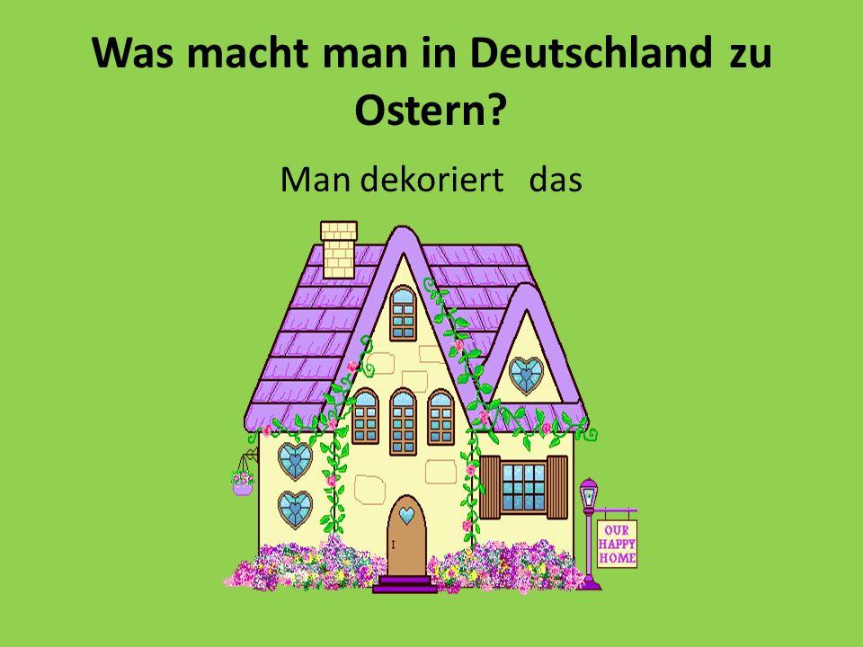 Was macht man in Deutschland zu Ostern? Man dekoriert das