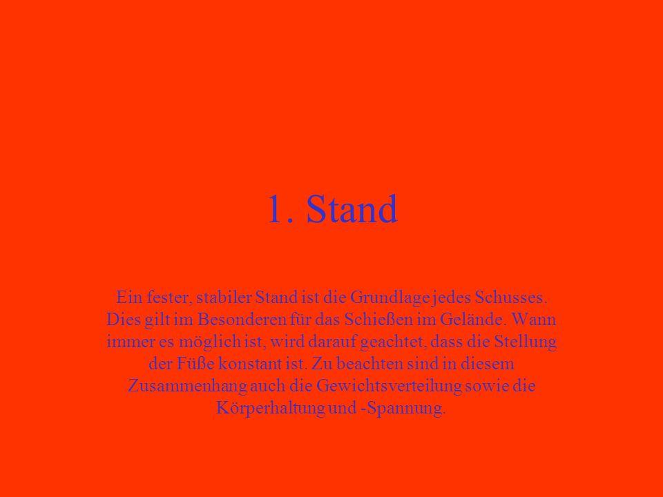 1. Stand Ein fester, stabiler Stand ist die Grundlage jedes Schusses. Dies gilt im Besonderen für das Schießen im Gelände. Wann immer es möglich ist,