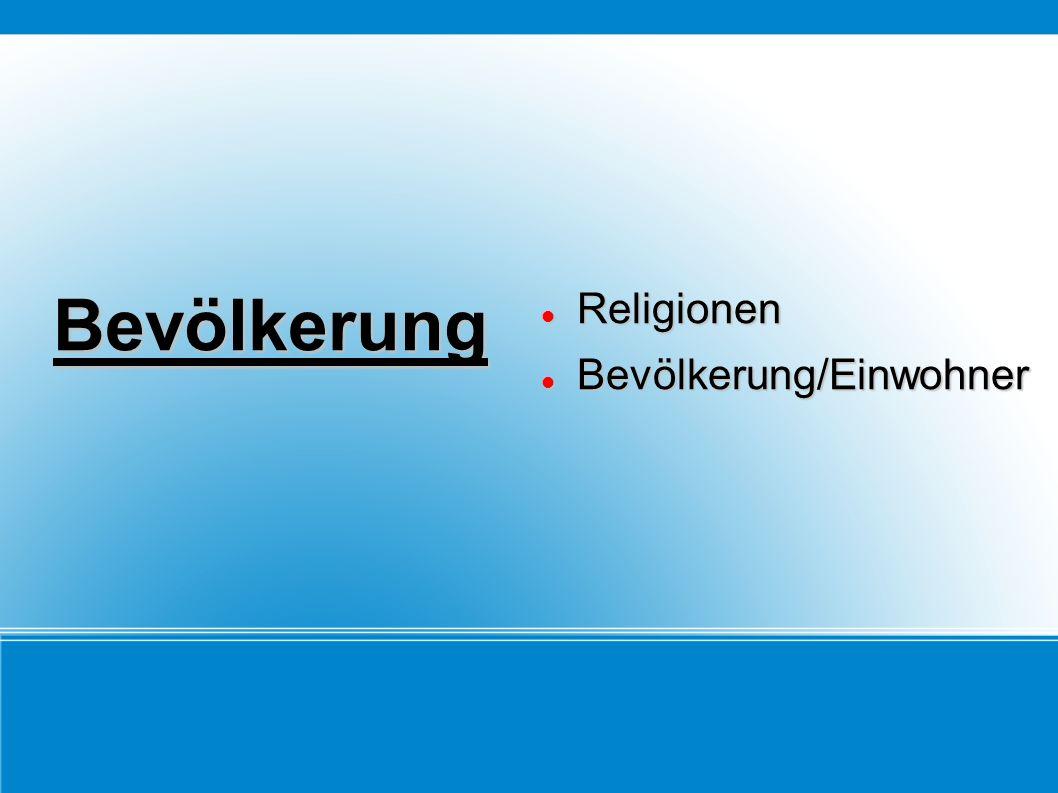 Bevölkerung Religionen Religionen Bevölkerung/Einwohner Bevölkerung/Einwohner