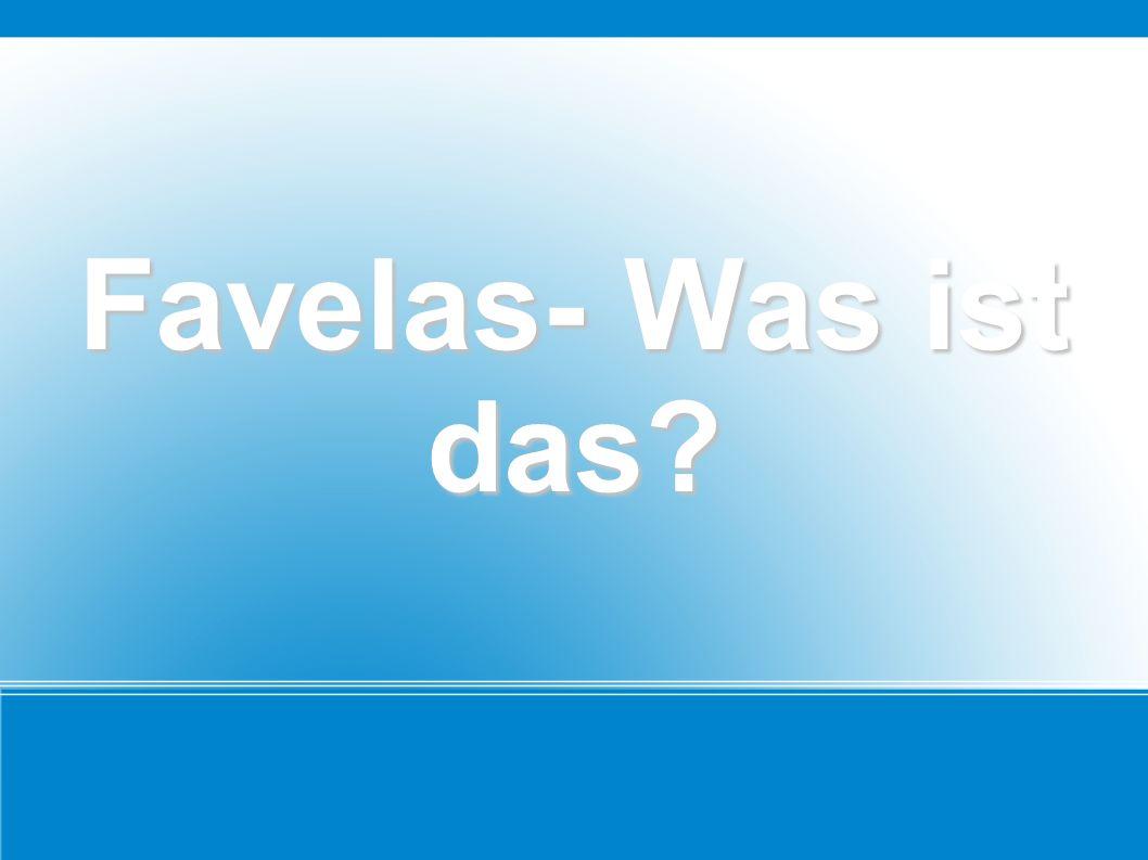 Favelas- Was ist das?