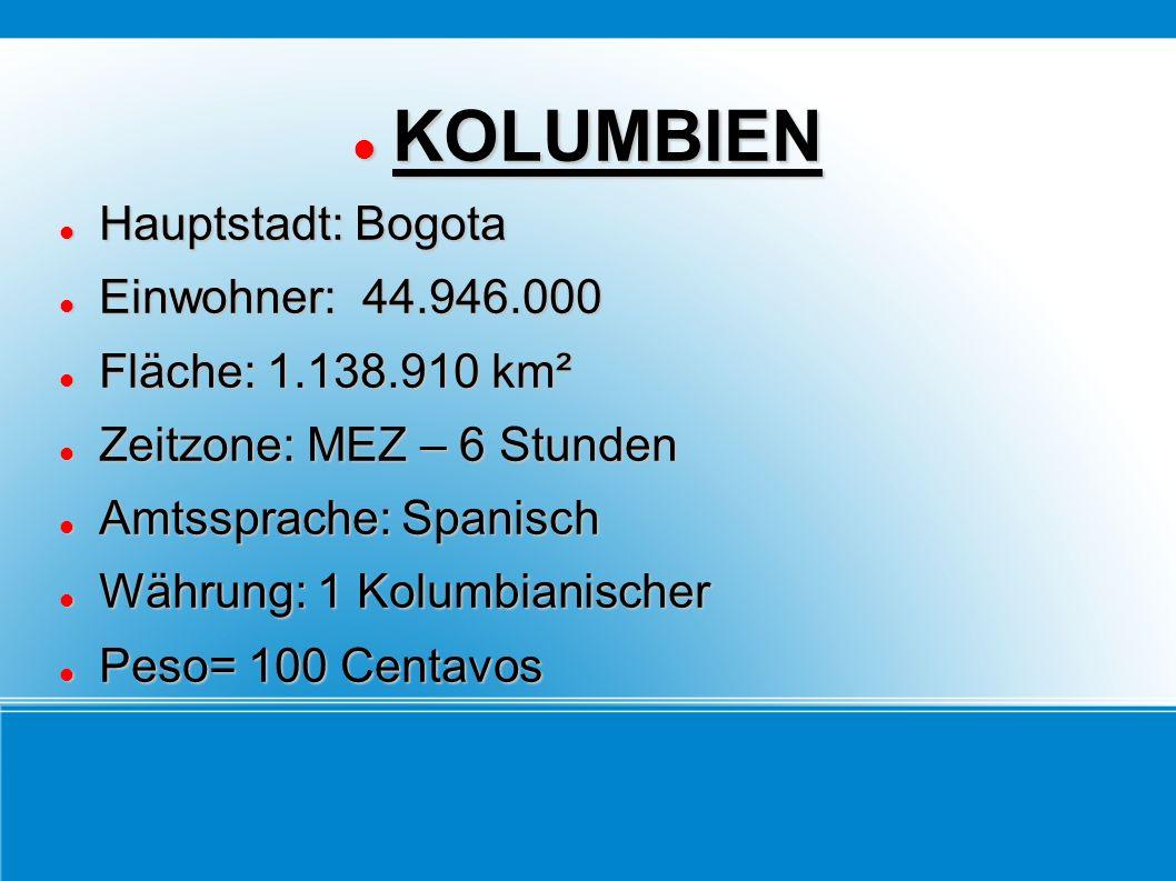 KOLUMBIEN KOLUMBIEN Hauptstadt: Bogota Hauptstadt: Bogota Einwohner: 44.946.000 Einwohner: 44.946.000 Fläche: 1.138.910 km² Fläche: 1.138.910 km² Zeitzone: MEZ – 6 Stunden Zeitzone: MEZ – 6 Stunden Amtssprache: Spanisch Amtssprache: Spanisch Währung: 1 Kolumbianischer Währung: 1 Kolumbianischer Peso= 100 Centavos Peso= 100 Centavos